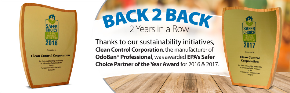 Back 2 Back - 2 Years in a Row - Clean Control Corporation was awarded EPA's Safer Choice Partner of the Year Award for 2016 and 2017.